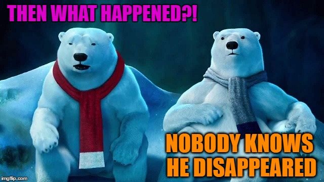 THEN WHAT HAPPENED?! NOBODY KNOWS HE DISAPPEARED | made w/ Imgflip meme maker