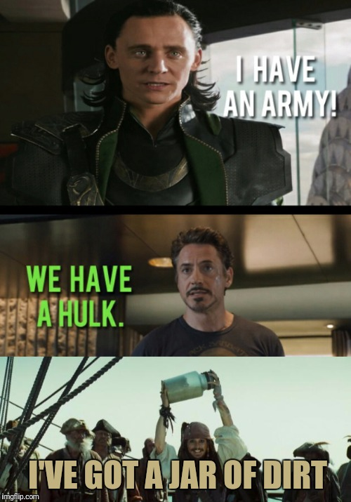 Civil War | I'VE GOT A JAR OF DIRT | image tagged in jack sparrow,iron man,avengers,funny,memes,jack sparrow jar of dirt | made w/ Imgflip meme maker