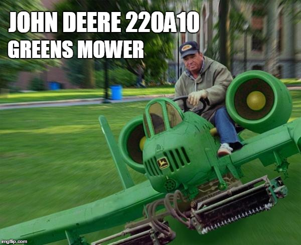 JOHN DEERE 220A10; GREENS MOWER | made w/ Imgflip meme maker
