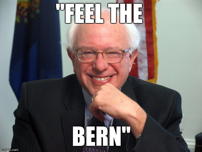"Vote Bernie Sanders |  ""FEEL THE; BERN'' 