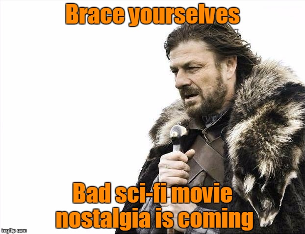 Brace Yourselves X is Coming Meme | Brace yourselves Bad sci-fi movie nostalgia is coming | image tagged in memes,brace yourselves x is coming | made w/ Imgflip meme maker