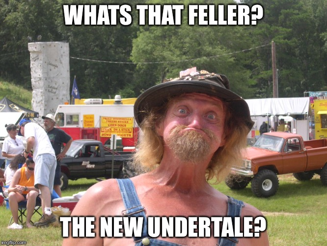 WHATS THAT FELLER? THE NEW UNDERTALE? | made w/ Imgflip meme maker