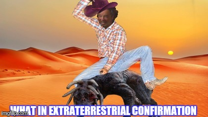 ANCIENTTARNATION | WHAT IN EXTRATERRESTRIAL CONFIRMATION | image tagged in ancient aliens guy,what in tarnation,last minute,generic | made w/ Imgflip meme maker