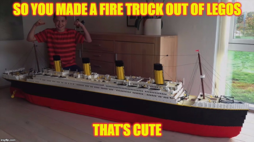Lego Week! | SO YOU MADE A FIRE TRUCK OUT OF LEGOS THAT'S CUTE | image tagged in lego week,lego,memes,legos | made w/ Imgflip meme maker