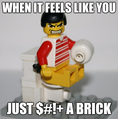 putting a brick in the toilet would save on water, they never mentioned using the tank. Lego Week. A JuicyDeath1025 event | WHEN IT FEELS LIKE YOU JUST $#!+ A BRICK | image tagged in toilet,lego week,juicydeath1025 | made w/ Imgflip meme maker
