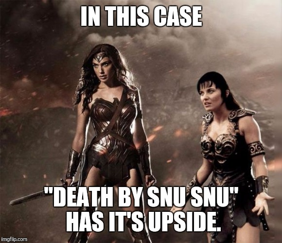 "Wonder Woman and Xena | IN THIS CASE ""DEATH BY SNU SNU"" HAS IT'S UPSIDE. 