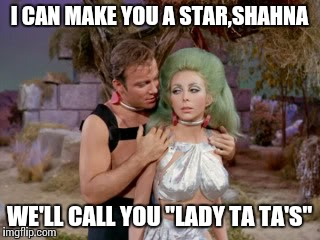 "Memeing the obvious | I CAN MAKE YOU A STAR,SHAHNA WE'LL CALL YOU ""LADY TA TA'S"" 