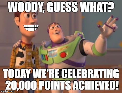I know 20,000 isnt't a lot of points for popular memers, but for me, it is. So thank you. :))) | WOODY, GUESS WHAT? TODAY WE'RE CELEBRATING 20,000 POINTS ACHIEVED! | image tagged in memes,x,x everywhere,x x everywhere | made w/ Imgflip meme maker