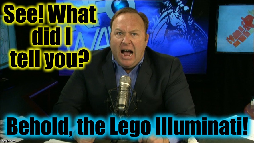 See! What did I tell you? Behold, the Lego Illuminati! | made w/ Imgflip meme maker