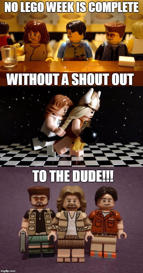 Lego Week....the DUDE! | NO LEGO WEEK IS COMPLETE TO THE DUDE!!! WITHOUT A SHOUT OUT | image tagged in lego week,the big lebowski,the dude,bowling,funny,legos | made w/ Imgflip meme maker
