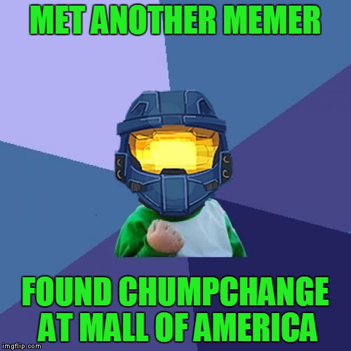 Found ChumpChange at Mall of America | MET ANOTHER MEMER FOUND CHUMPCHANGE AT MALL OF AMERICA | image tagged in 1befyj,ghostofchurch,chumpchange,memers,tell me about your hot sauces | made w/ Imgflip meme maker