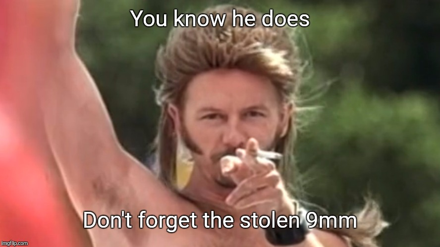 You know he does Don't forget the stolen 9mm | made w/ Imgflip meme maker