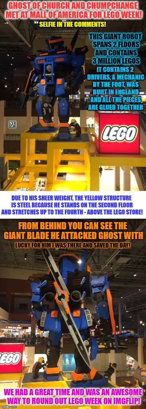 We sent the dinner bill to imgflip | GHOST OF CHURCH AND CHUMPCHANGE MET AT MALL OF AMERICA FOR LEGO WEEK! THIS GIANT ROBOT SPANS 2 FLOORS AND CONTAINS 3 MILLION LEGOS SELFIE IN | image tagged in memes,lego week,chumpchange,ghostofchurch,had a date | made w/ Imgflip meme maker