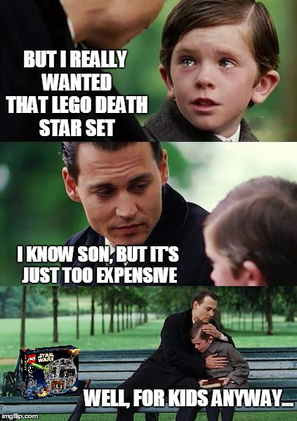 That Sophisticated Interlocking Brick System Is Mine, All Mine! | BUT I REALLY WANTED THAT LEGO DEATH STAR SET I KNOW SON, BUT IT'S JUST TOO EXPENSIVE WELL, FOR KIDS ANYWAY... | image tagged in memes,finding neverland,lego,lego week | made w/ Imgflip meme maker