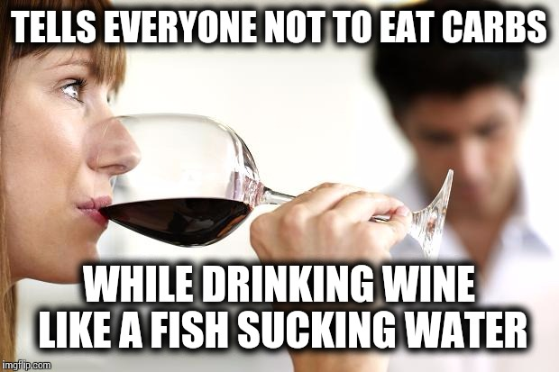 But wines not food, is it? | TELLS EVERYONE NOT TO EAT CARBS WHILE DRINKING WINE LIKE A FISH SUCKING WATER | image tagged in funny meme | made w/ Imgflip meme maker