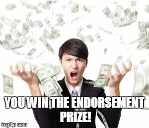 YOU WIN THE ENDORSEMENT PRIZE! | made w/ Imgflip meme maker