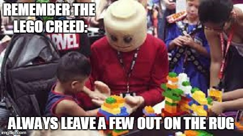 REMEMBER THE LEGO CREED: ALWAYS LEAVE A FEW OUT ON THE RUG | made w/ Imgflip meme maker