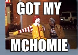 The McCreeper |  GOT MY; MCHOMIE | image tagged in memes,homies,mcdonalds,dat boi | made w/ Imgflip meme maker