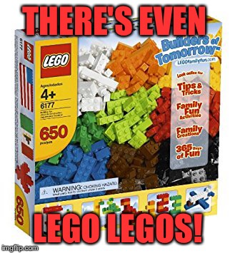 THERE'S EVEN LEGO LEGOS! | made w/ Imgflip meme maker