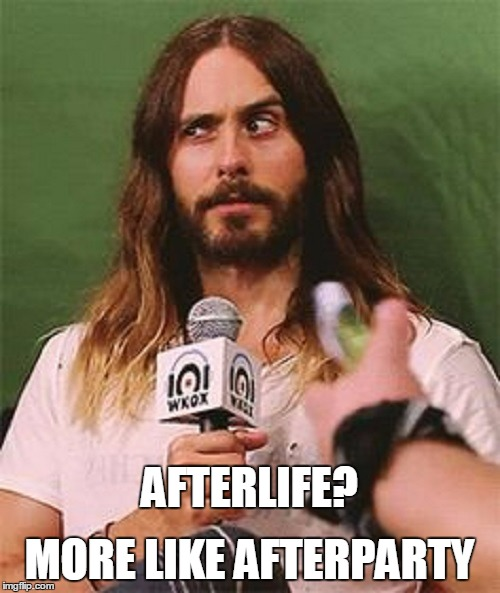 MORE LIKE AFTERPARTY AFTERLIFE? | made w/ Imgflip meme maker