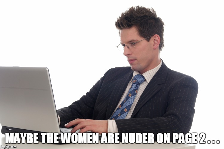 MAYBE THE WOMEN ARE NUDER ON PAGE 2 . . . | made w/ Imgflip meme maker