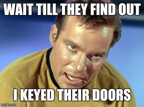 WAIT TILL THEY FIND OUT I KEYED THEIR DOORS | made w/ Imgflip meme maker