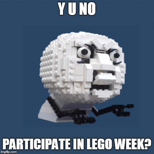 Y U NO PARTICIPATE IN LEGO WEEK? | made w/ Imgflip meme maker