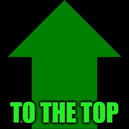 TO THE TOP | made w/ Imgflip meme maker