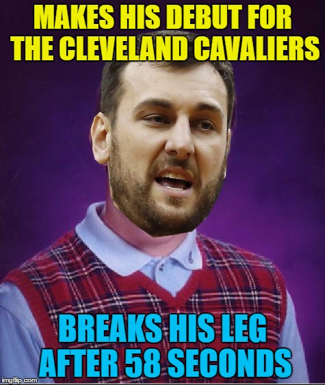 Bad luck Andrew Bogut | MAKES HIS DEBUT FOR THE CLEVELAND CAVALIERS BREAKS HIS LEG AFTER 58 SECONDS | image tagged in memes,sport,basketball,bad luck,andrew bogut,injury | made w/ Imgflip meme maker