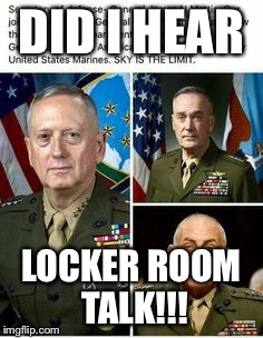 Marine scandal | DID I HEAR LOCKER ROOM TALK!!! | image tagged in locker room talk | made w/ Imgflip meme maker