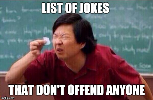 Ken jeong | LIST OF JOKES THAT DON'T OFFEND ANYONE | image tagged in ken jeong | made w/ Imgflip meme maker