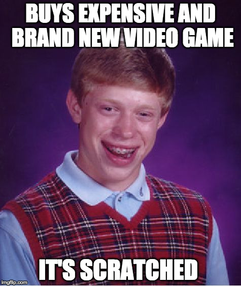 Bad Luck Brian Meme | BUYS EXPENSIVE AND BRAND NEW VIDEO GAME IT'S SCRATCHED | image tagged in memes,bad luck brian | made w/ Imgflip meme maker