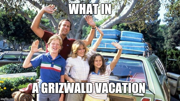 WHAT IN A GRIZWALD VACATION | made w/ Imgflip meme maker