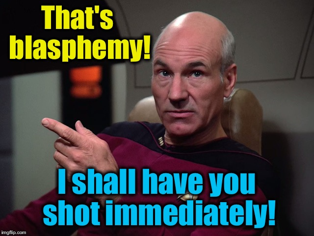 That's blasphemy! I shall have you shot immediately! | made w/ Imgflip meme maker