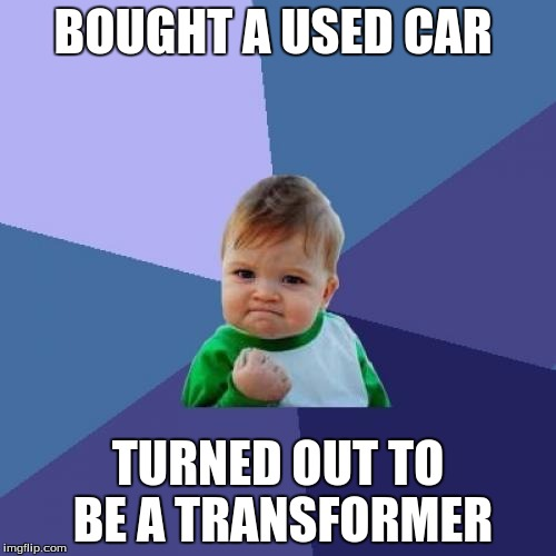 Success Kid Meme | BOUGHT A USED CAR TURNED OUT TO BE A TRANSFORMER | image tagged in memes,success kid | made w/ Imgflip meme maker