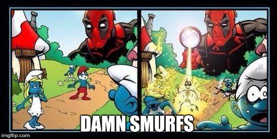 Damn smurfs | DAMN SMURFS | image tagged in deadpool,smurfs | made w/ Imgflip meme maker