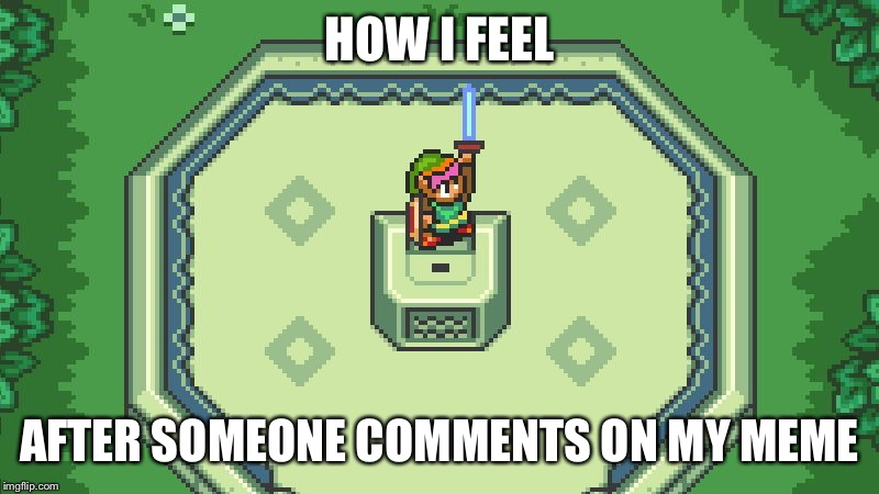 Had to drop a sweet LInk | HOW I FEEL AFTER SOMEONE COMMENTS ON MY MEME | image tagged in zelda hero,animals,zelda,memes,funny,gifs | made w/ Imgflip meme maker