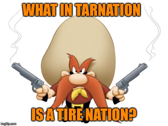 WHAT IN TARNATION IS A TIRE NATION? | made w/ Imgflip meme maker