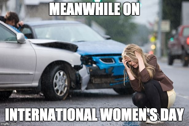 International Women's Day |  MEANWHILE ON; INTERNATIONAL WOMEN'S DAY | image tagged in international women's day,ladies,hello ladies,girl power | made w/ Imgflip meme maker