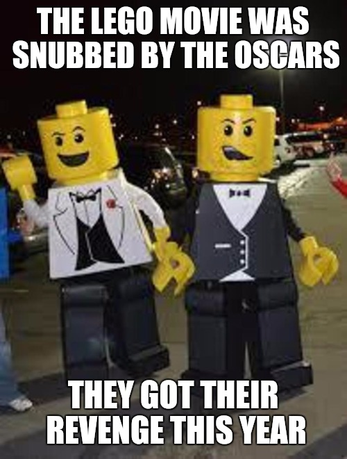 The Russians weren't the ones behind the Oscar SNAFU this year. Lego Week. A JuicyDeath1025 event | THE LEGO MOVIE WAS SNUBBED BY THE OSCARS THEY GOT THEIR REVENGE THIS YEAR | image tagged in lego week,juicydeath1025,oscars 2017 | made w/ Imgflip meme maker