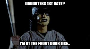 Crazy papa | DAUGHTERS 1ST DATE? I'M AT THE FRONT DOOR LIKE... | image tagged in daughters,crazy man,fatherhood,first date,hump day,prom | made w/ Imgflip meme maker