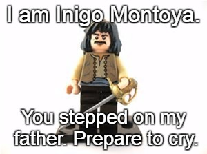 A pun (and a template) for Lego Week. | I am Inigo Montoya. You stepped on my father. Prepare to cry. | image tagged in lego inigo montoya,memes,lego week,inigo montoya,teenagers | made w/ Imgflip meme maker