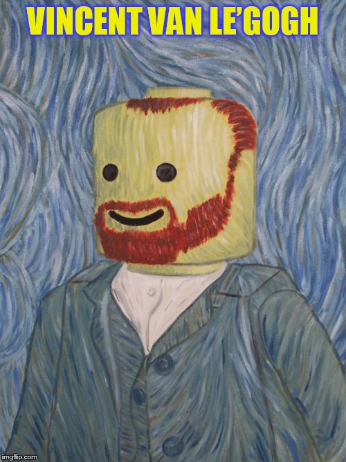 Lego Week! March 2nd to 9th ( A JuicyDeath1025 Event) | VINCENT VAN LE'GOGH | image tagged in lego week,lego,vincent van gogh,memes,art,funny memes | made w/ Imgflip meme maker