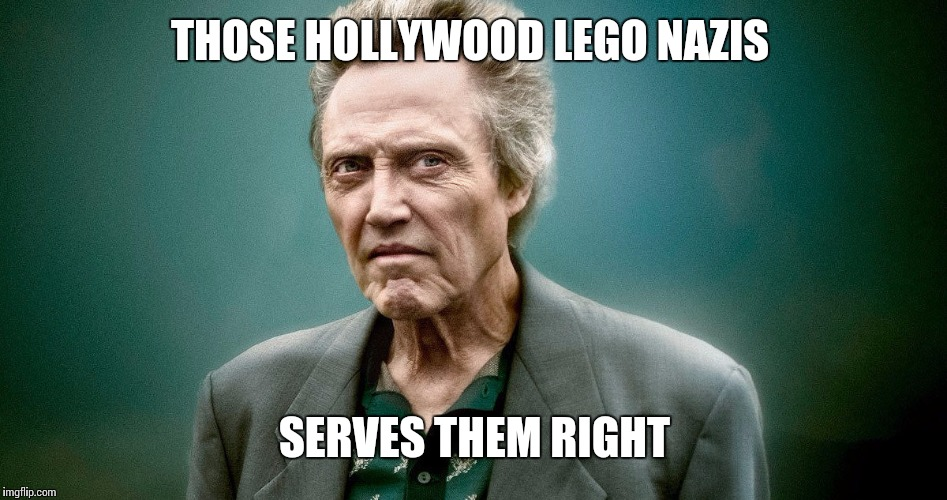 THOSE HOLLYWOOD LEGO NAZIS SERVES THEM RIGHT | made w/ Imgflip meme maker