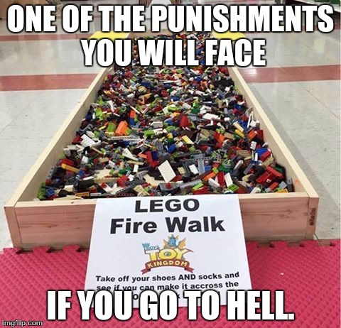 Lego week. I participated. Simple. | ONE OF THE PUNISHMENTS YOU WILL FACE IF YOU GO TO HELL. | image tagged in lego fire walk | made w/ Imgflip meme maker