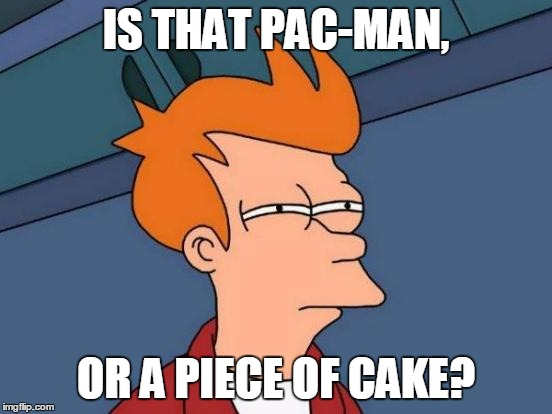 Futurama Fry Meme | IS THAT PAC-MAN, OR A PIECE OF CAKE? | image tagged in memes,futurama fry | made w/ Imgflip meme maker