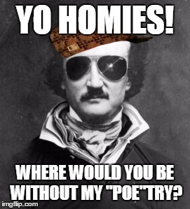 "edgar allen poe | YO HOMIES! WHERE WOULD YOU BE WITHOUT MY ""POE""TRY? 