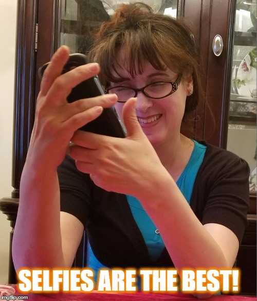 SELFIES ARE THE BEST! | image tagged in selfy | made w/ Imgflip meme maker