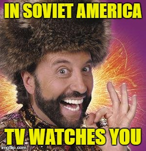 Yakov Smirnoff | IN SOVIET AMERICA TV WATCHES YOU | image tagged in yakov smirnoff | made w/ Imgflip meme maker