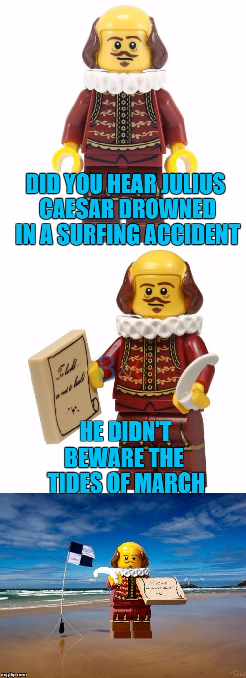 Bad Pun Lego Week Shakespeare - A JuicyDeath1025 Event | DID YOU HEAR JULIUS CAESAR DROWNED IN A SURFING ACCIDENT BEWARE THE TIDES OF MARCH HE DIDN'T | image tagged in bad pun lego shakespeare,memes,lego week,juicydeath1025,bad pun,julius caesar | made w/ Imgflip meme maker